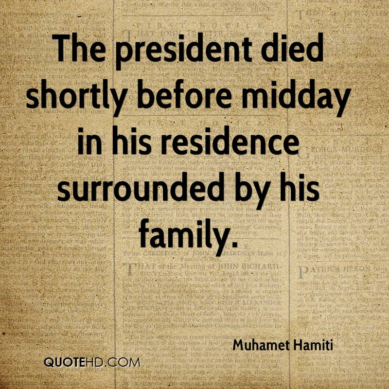 The president died shortly before midday in his residence surrounded by his family.