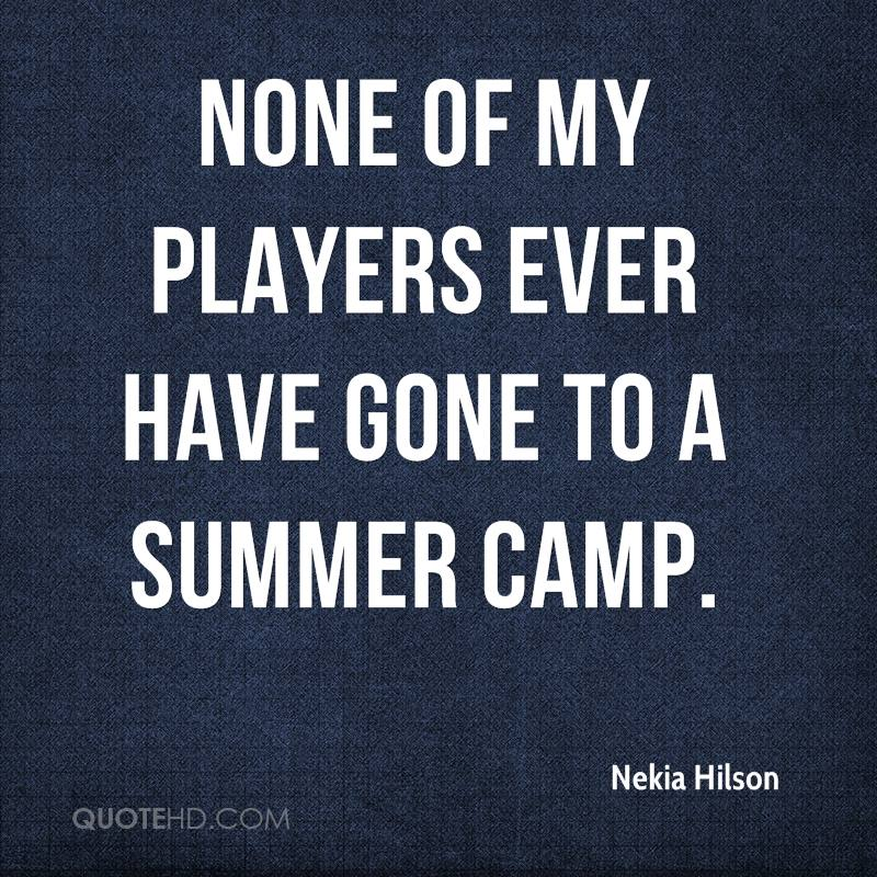None of my players ever have gone to a summer camp.