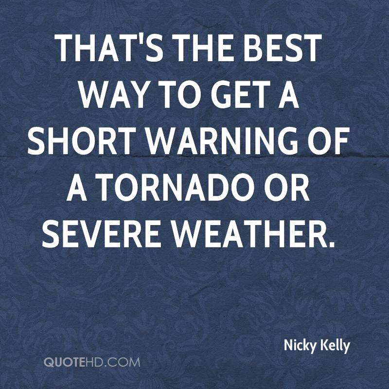 That's the best way to get a short warning of a tornado or severe weather.