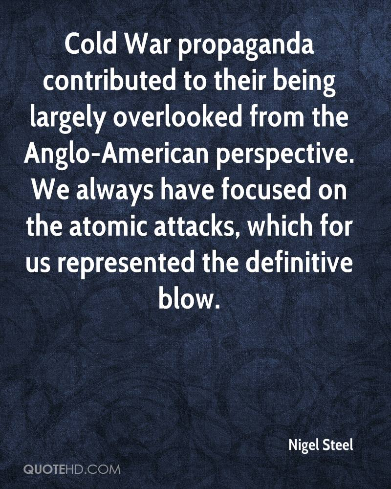 Cold War propaganda contributed to their being largely overlooked from the Anglo-American perspective. We always have focused on the atomic attacks, which for us represented the definitive blow.