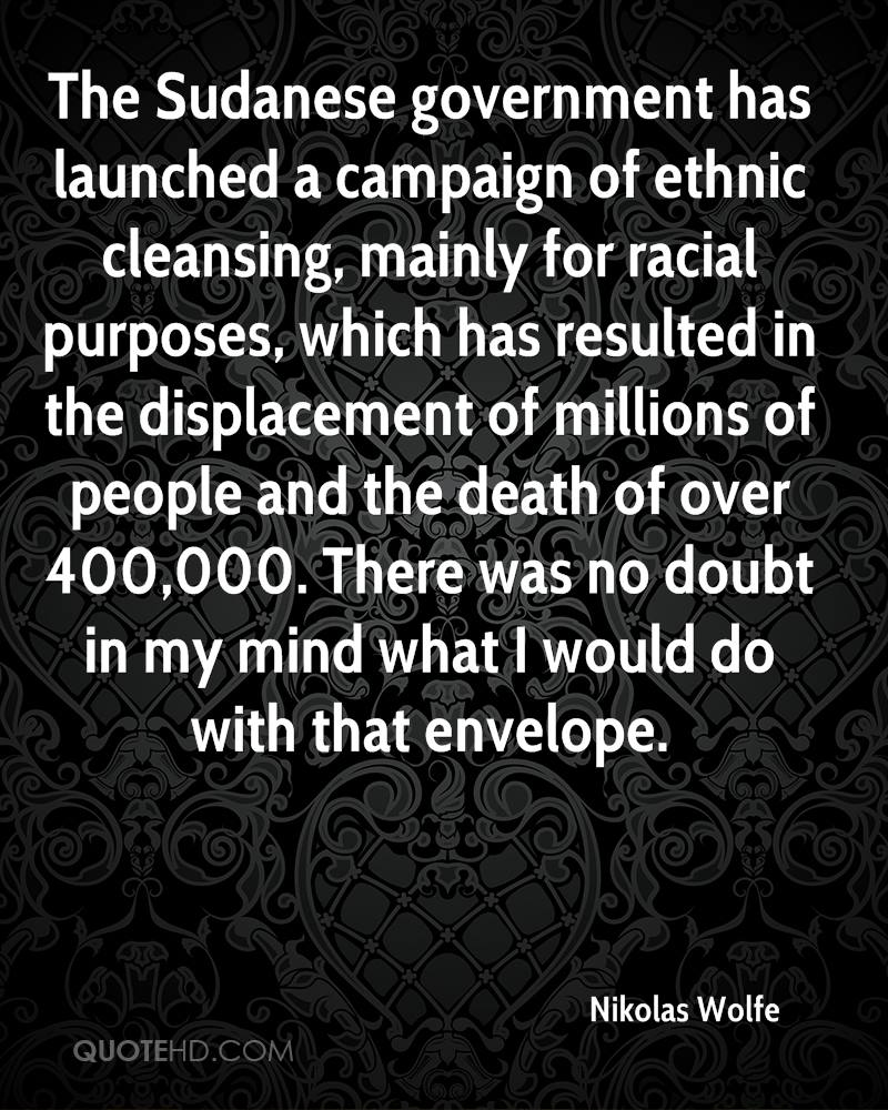 The Sudanese government has launched a campaign of ethnic cleansing, mainly for racial purposes, which has resulted in the displacement of millions of people and the death of over 400,000. There was no doubt in my mind what I would do with that envelope.