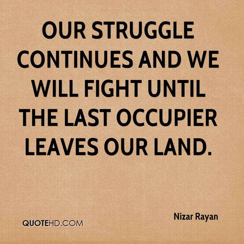 Our struggle continues and we will fight until the last occupier leaves our land.