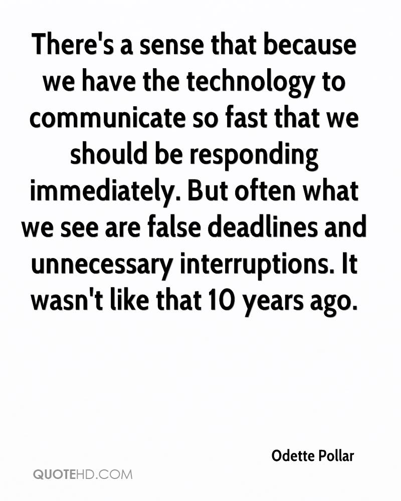 There's a sense that because we have the technology to communicate so fast that we should be responding immediately. But often what we see are false deadlines and unnecessary interruptions. It wasn't like that 10 years ago.