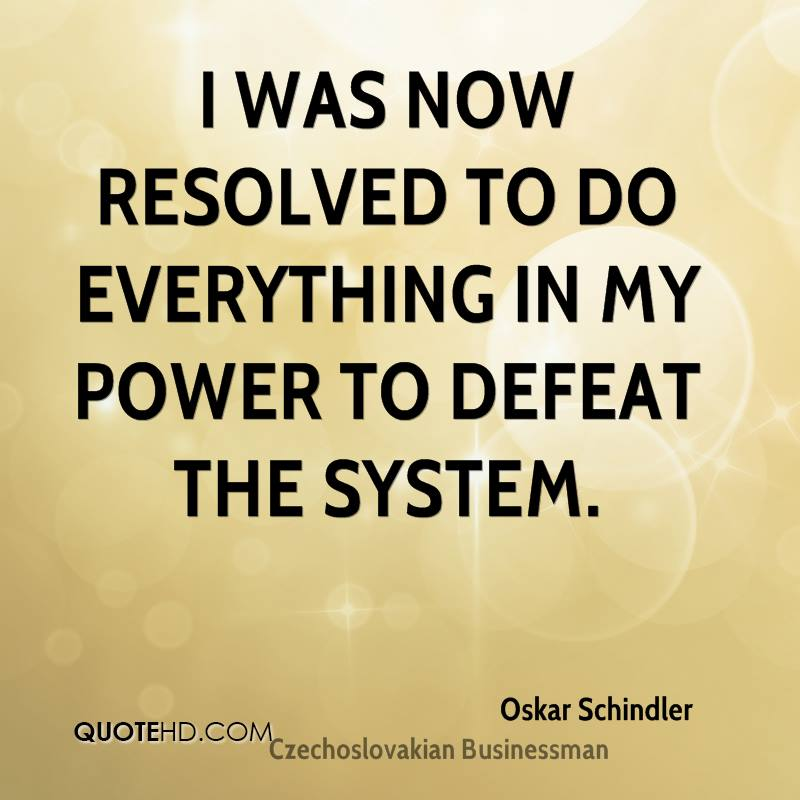 I was now resolved to do everything in my power to defeat the system.