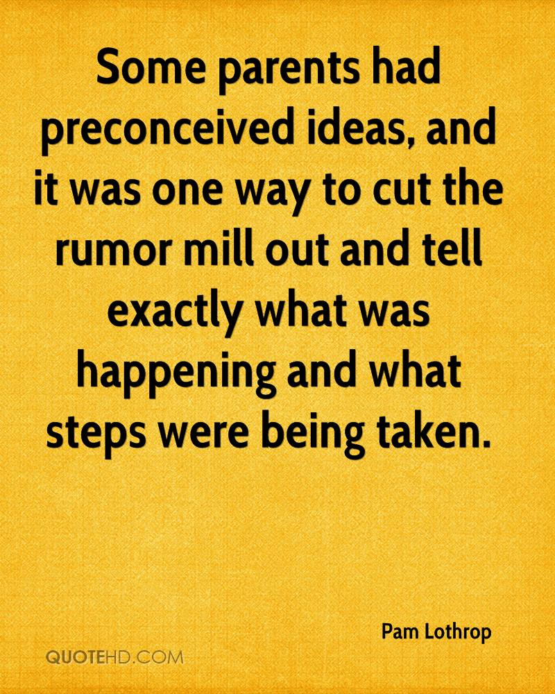 Some parents had preconceived ideas, and it was one way to cut the rumor mill out and tell exactly what was happening and what steps were being taken.