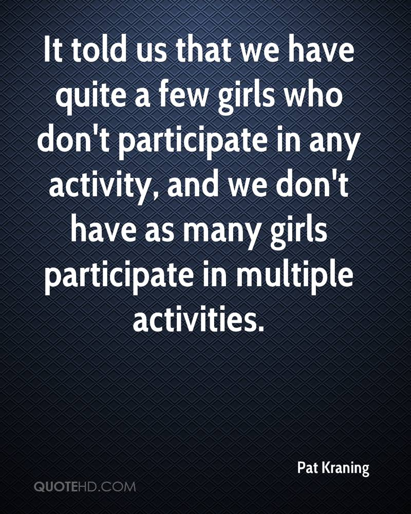 It told us that we have quite a few girls who don't participate in any activity, and we don't have as many girls participate in multiple activities.