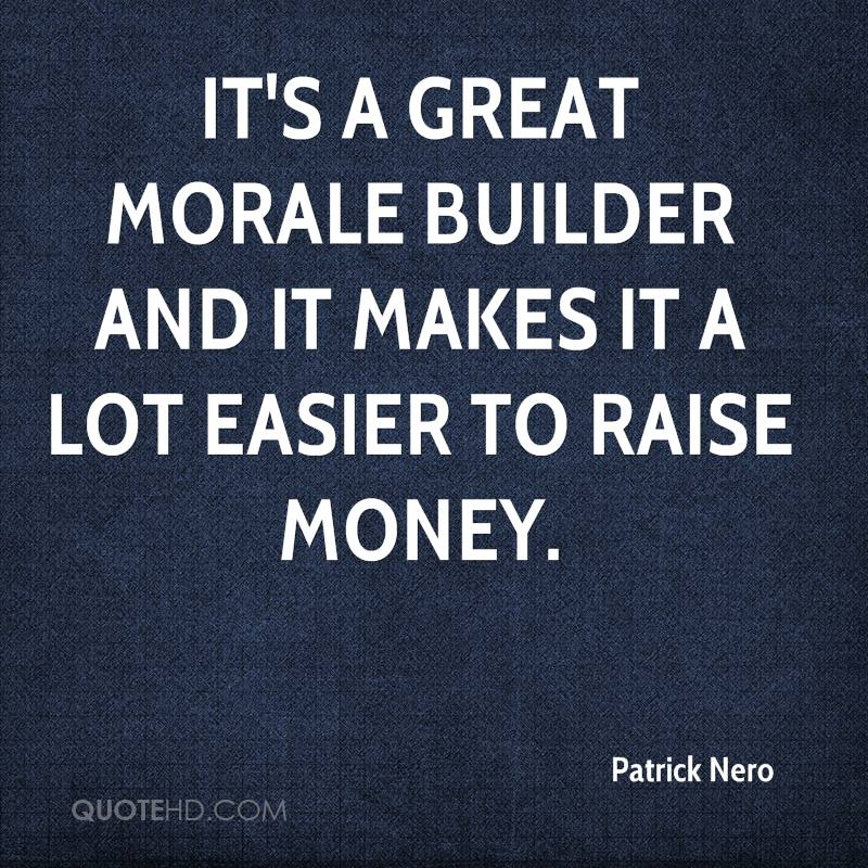 It's a great morale builder and it makes it a lot easier to raise money.
