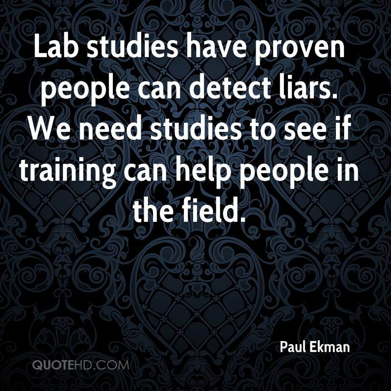 Lab studies have proven people can detect liars. We need studies to see if training can help people in the field.