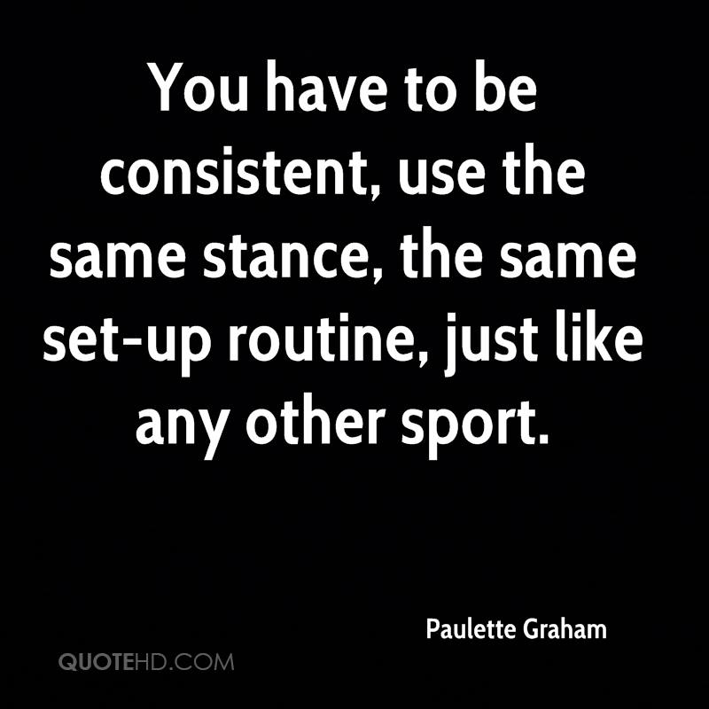 You have to be consistent, use the same stance, the same set-up routine, just like any other sport.