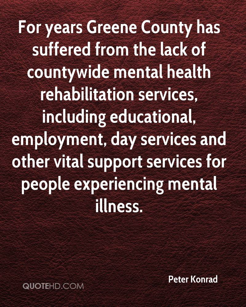 For years Greene County has suffered from the lack of countywide mental health rehabilitation services, including educational, employment, day services and other vital support services for people experiencing mental illness.