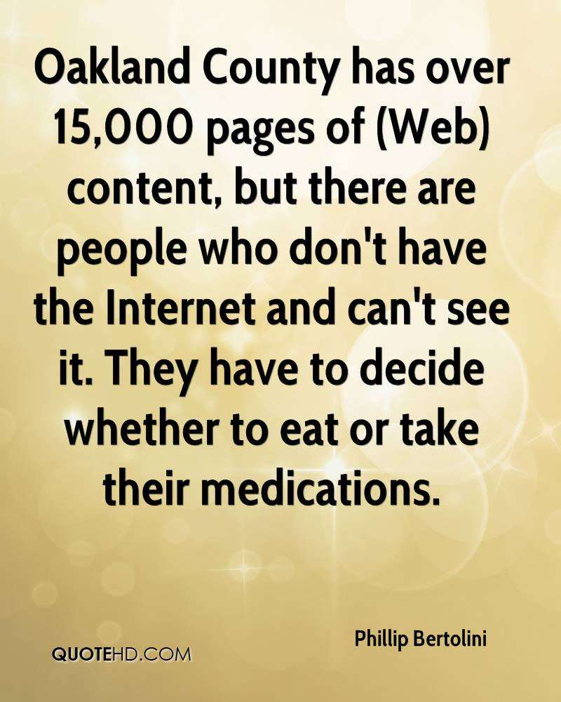 Oakland County has over 15,000 pages of (Web) content, but there are people who don't have the Internet and can't see it. They have to decide whether to eat or take their medications.