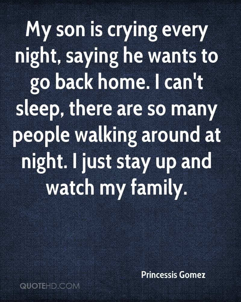 My son is crying every night, saying he wants to go back home. I can't sleep, there are so many people walking around at night. I just stay up and watch my family.