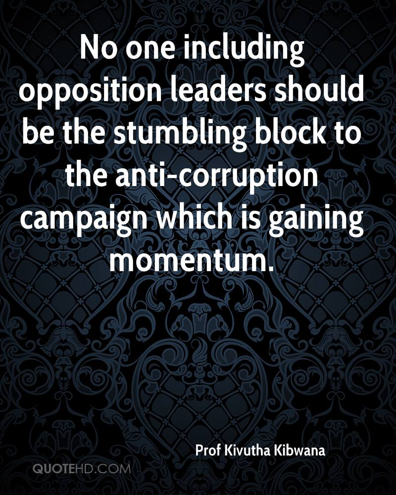 No one including opposition leaders should be the stumbling block to the anti-corruption campaign which is gaining momentum.