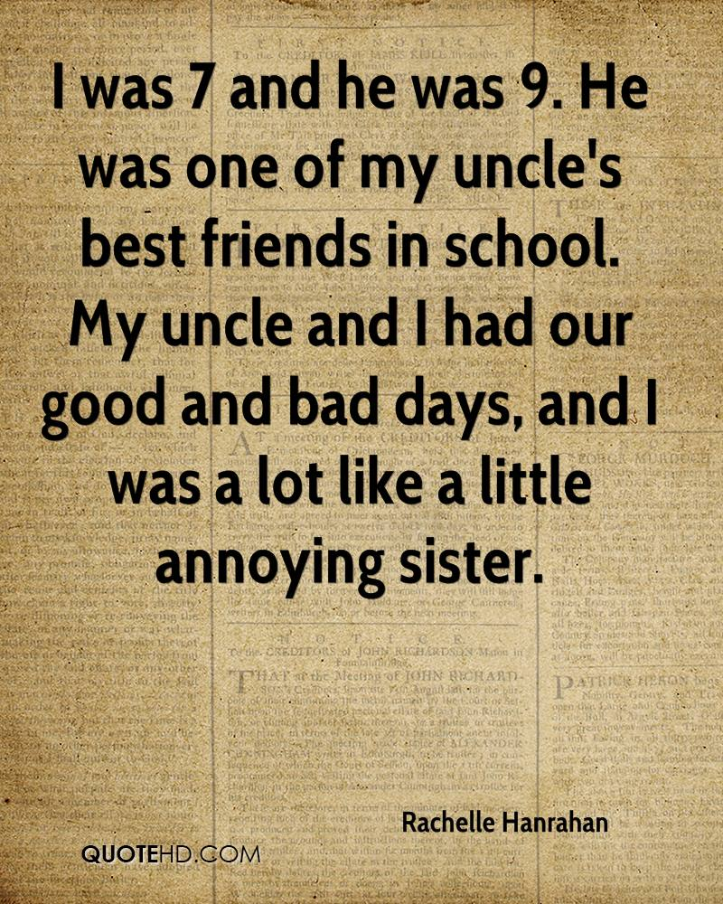 I was 7 and he was 9. He was one of my uncle's best friends in school. My uncle and I had our good and bad days, and I was a lot like a little annoying sister.