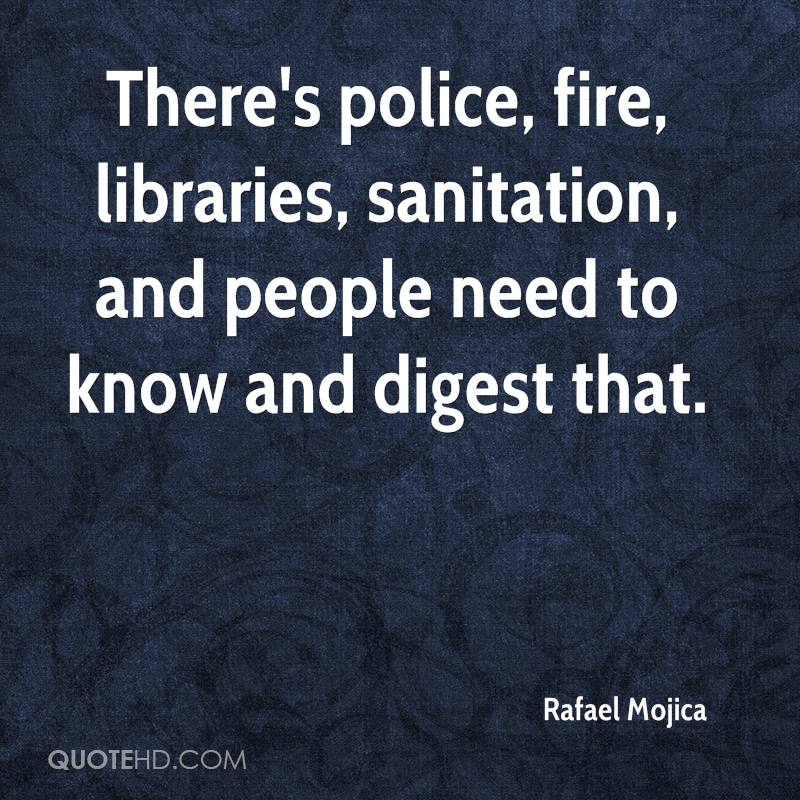 There's police, fire, libraries, sanitation, and people need to know and digest that.