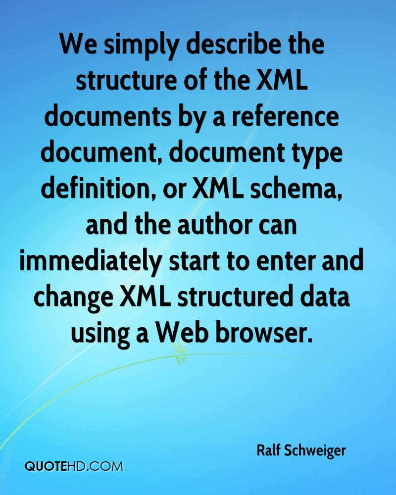 We simply describe the structure of the XML documents by a reference document, document type definition, or XML schema, and the author can immediately start to enter and change XML structured data using a Web browser.