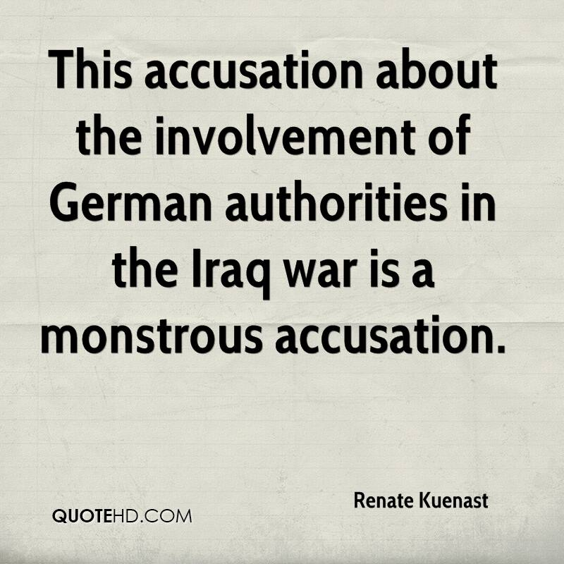 This accusation about the involvement of German authorities in the Iraq war is a monstrous accusation.