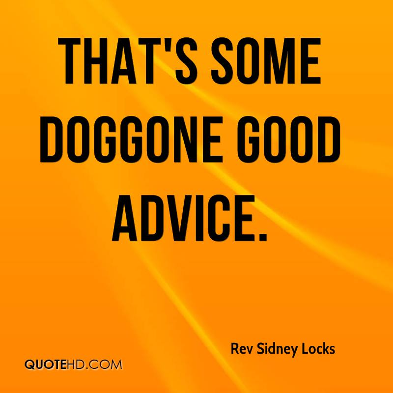 Good Advice Quotes Magnificent Rev Sidney Locks Quotes QuoteHD