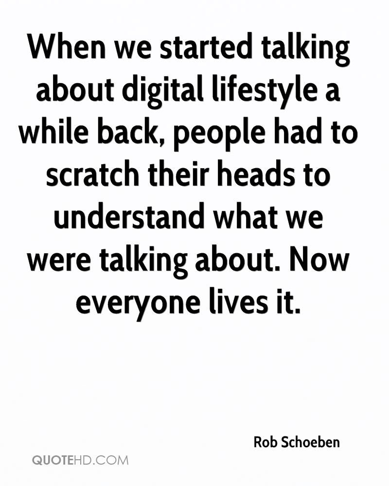 When we started talking about digital lifestyle a while back, people had to scratch their heads to understand what we were talking about. Now everyone lives it.