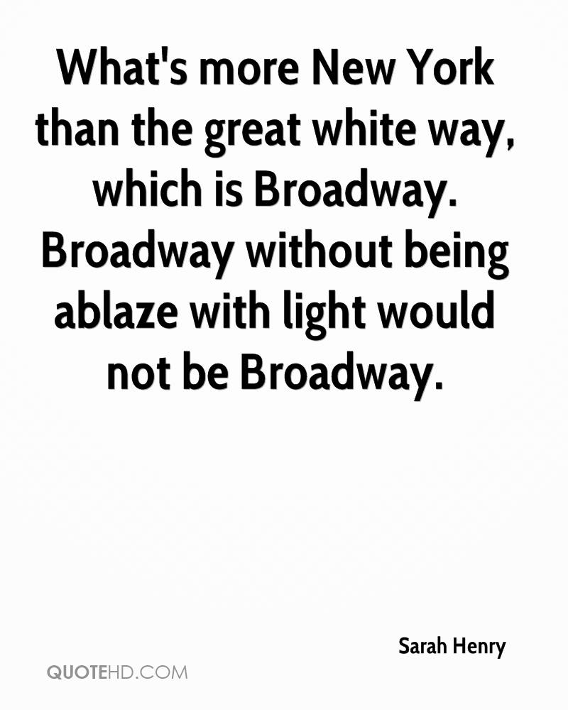 What's more New York than the great white way, which is Broadway. Broadway without being ablaze with light would not be Broadway.