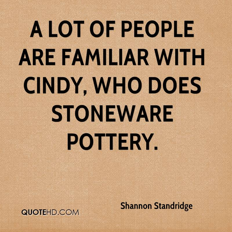 A lot of people are familiar with Cindy, who does stoneware pottery.