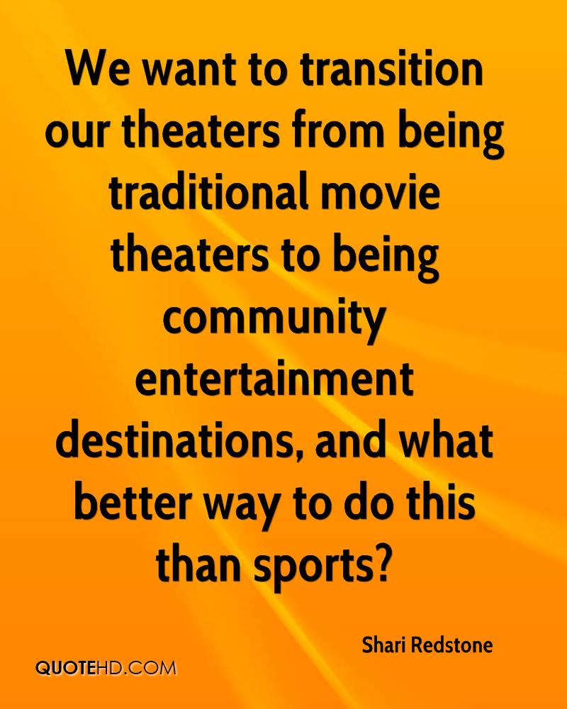 We want to transition our theaters from being traditional movie theaters to being community entertainment destinations, and what better way to do this than sports?