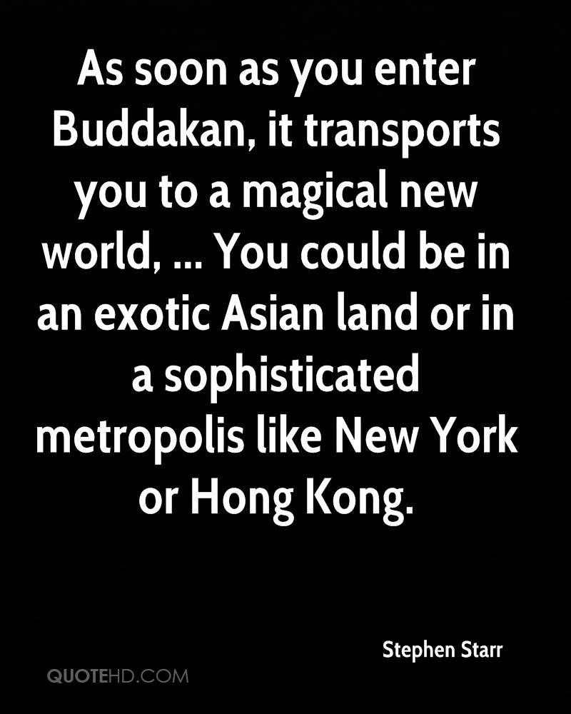 As soon as you enter Buddakan, it transports you to a magical new world, ... You could be in an exotic Asian land or in a sophisticated metropolis like New York or Hong Kong.