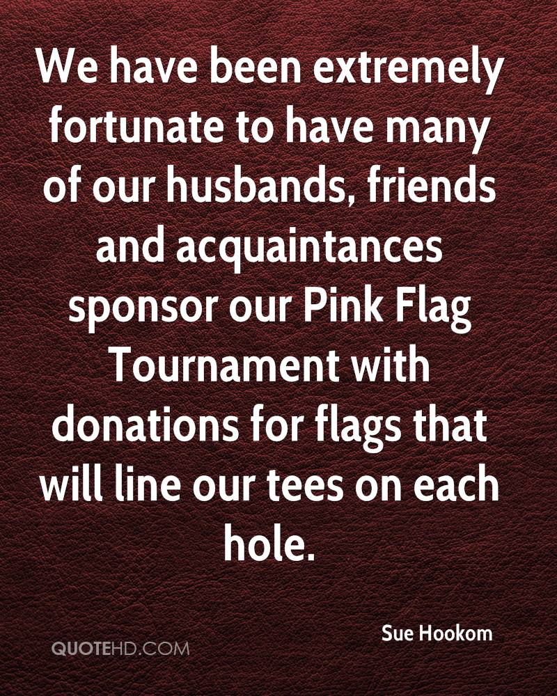 We have been extremely fortunate to have many of our husbands, friends and acquaintances sponsor our Pink Flag Tournament with donations for flags that will line our tees on each hole.