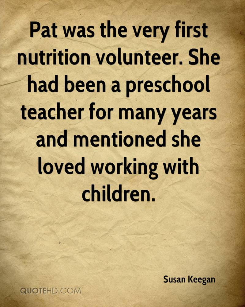Pat was the very first nutrition volunteer. She had been a preschool teacher for many years and mentioned she loved working with children.