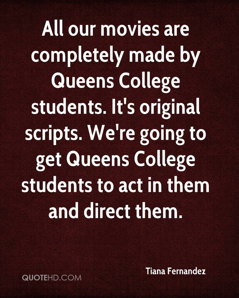 All our movies are completely made by Queens College students. It's original scripts. We're going to get Queens College students to act in them and direct them.