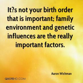 It?s not your birth order that is important; family environment and genetic influences are the really important factors.