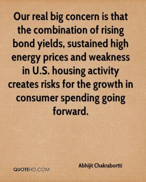 Abhijit Chakrabortti - Our real big concern is that the combination of rising bond yields, sustained high energy prices and weakness in U.S. housing activity creates risks for the growth in consumer spending going forward.