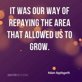 It was our way of repaying the area that allowed us to grow.