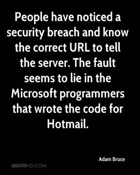 Adam Bruce - People have noticed a security breach and know the correct URL to tell the server. The fault seems to lie in the Microsoft programmers that wrote the code for Hotmail.