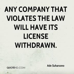 Ade Suharsono - Any company that violates the law will have its license withdrawn.