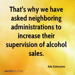 Ade Suharsono - That's why we have asked neighboring administrations to increase their supervision of alcohol sales.