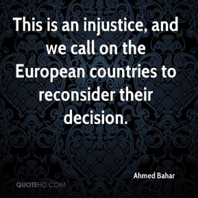 Ahmed Bahar - This is an injustice, and we call on the European countries to reconsider their decision.