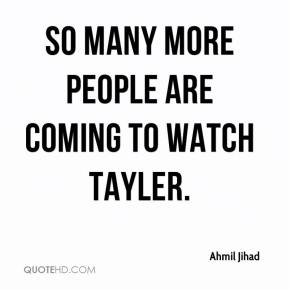 Ahmil Jihad - So many more people are coming to watch Tayler.
