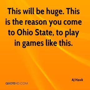 This will be huge. This is the reason you come to Ohio State, to play in games like this.