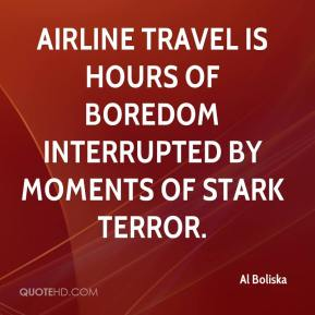 Al Boliska - Airline travel is hours of boredom interrupted by moments of stark terror.