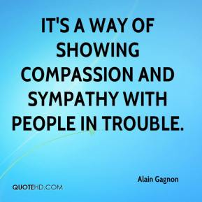Alain Gagnon - It's a way of showing compassion and sympathy with people in trouble.