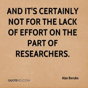 Alan Berube - And it's certainly not for the lack of effort on the part of researchers.