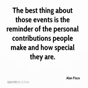 Alan Fisco - The best thing about those events is the reminder of the personal contributions people make and how special they are.