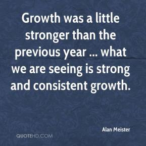 Alan Meister - Growth was a little stronger than the previous year ... what we are seeing is strong and consistent growth.