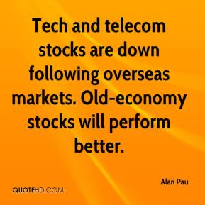 Alan Pau - Tech and telecom stocks are down following overseas markets. Old-economy stocks will perform better.