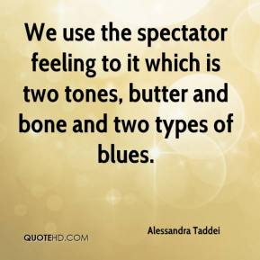 Alessandra Taddei - We use the spectator feeling to it which is two tones, butter and bone and two types of blues.