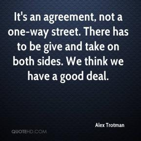 Alex Trotman - It's an agreement, not a one-way street. There has to be give and take on both sides. We think we have a good deal.