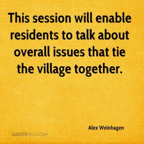 Alex Weinhagen - This session will enable residents to talk about overall issues that tie the village together.