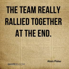 Alexis Plukas - The team really rallied together at the end.