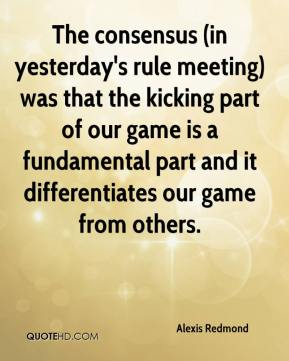 Alexis Redmond - The consensus (in yesterday's rule meeting) was that the kicking part of our game is a fundamental part and it differentiates our game from others.